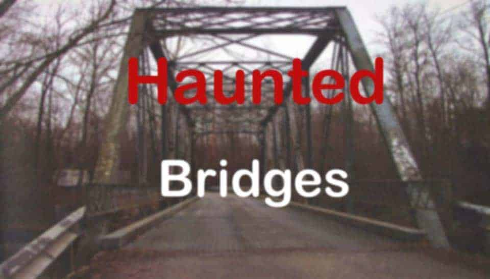 These Top Ten Most Haunted Bridges Around the World will Definitely Scare You