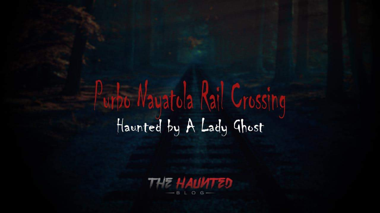 The Haunted Purbo Nayatola Rail Crossing